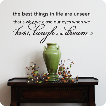 Best Things In Life Are Unseen Kiss, Laugh & Dream