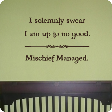 I Solemnly Swear I Am Up To No Good - Mischief Managed