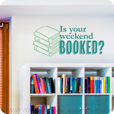 Is Your Weekend BOOKED?