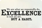 Excellence Is Not an Act, But a Habit.