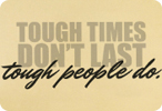 Tough Times Don't Last Tough People Do (Three Lines)