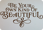 Be Your Own Kind of Beautiful (Bottom Embellished)