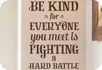 Be Kind, Everyone is Fighting a Battle (Bold Version)