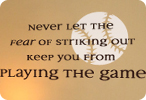 Never Let Striking Out Keep You From Playing