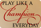 Play Like a Champion Everyday